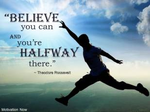 believe and you're already halfway there