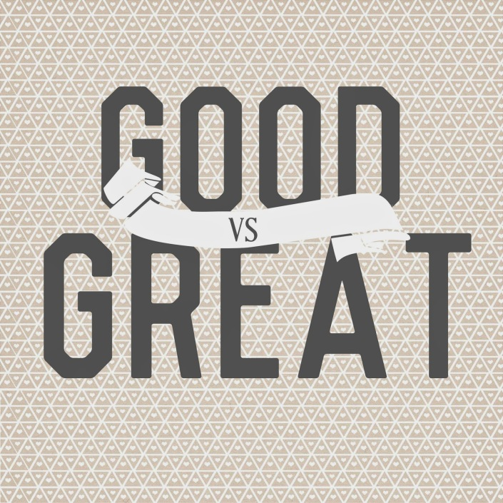 Quote Good Is Enemy of the Great